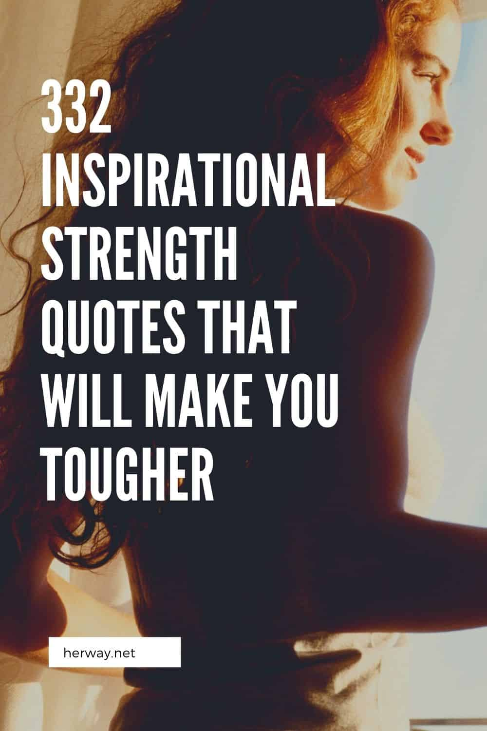 332 Inspirational Strength Quotes That Will Make You Tougher