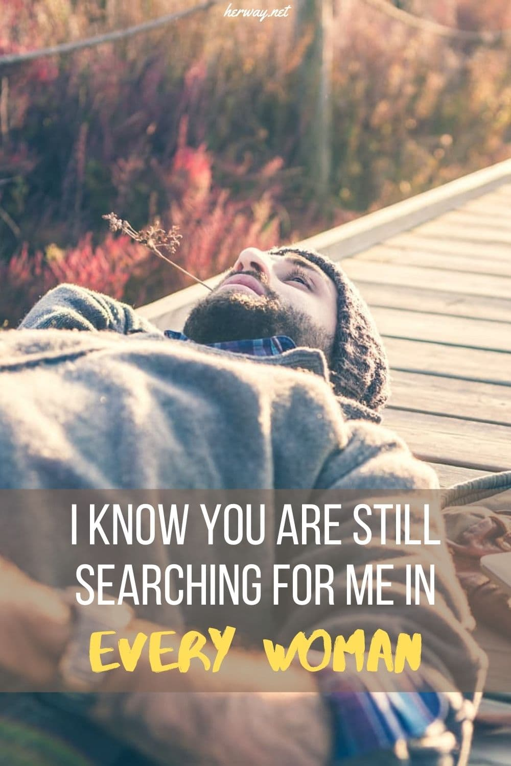 I Know You Are Still Searching For Me In Every Woman