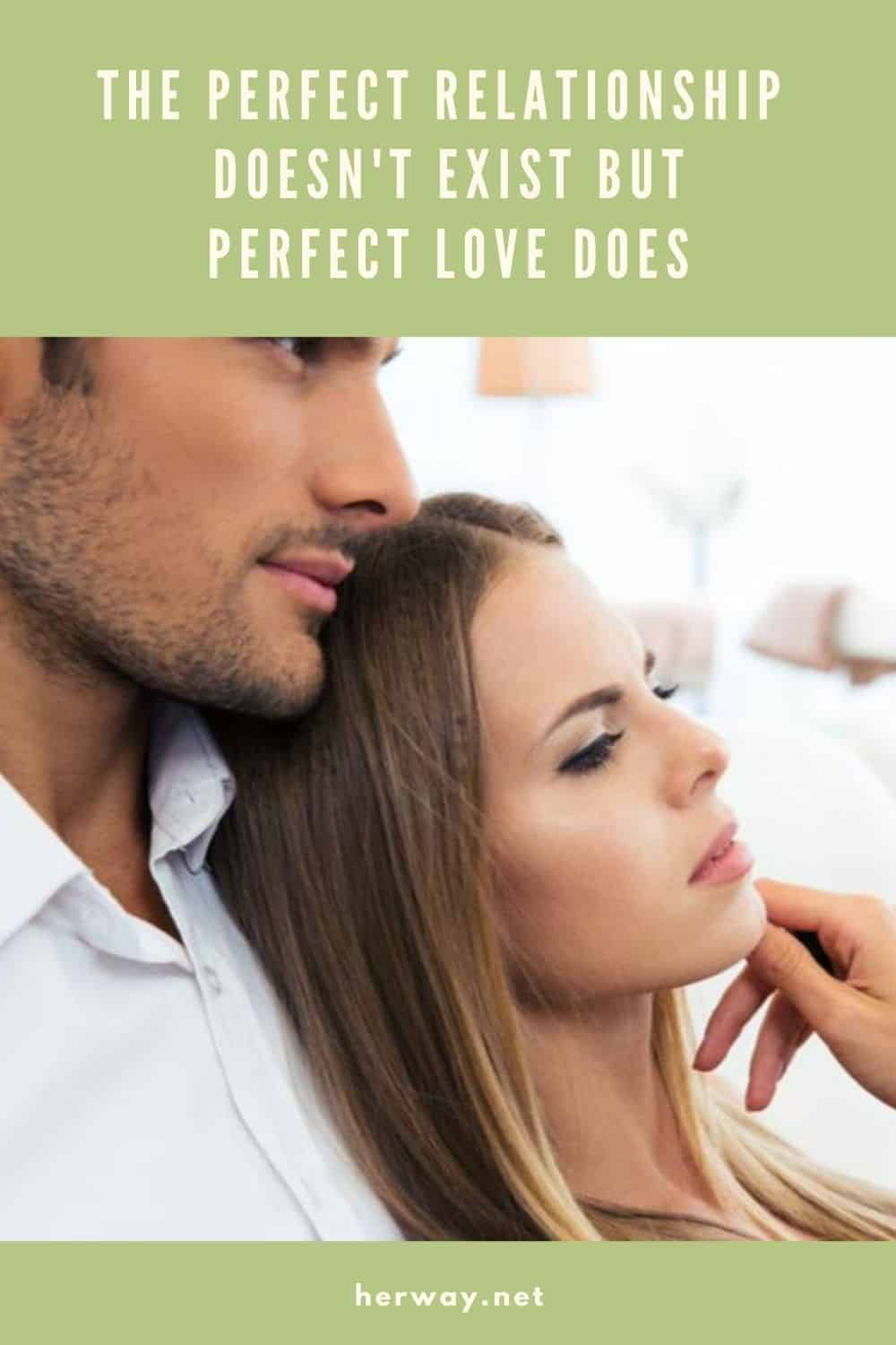 The Perfect Relationship Doesn't Exist But Perfect Love Does