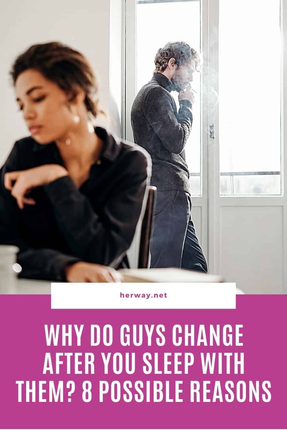 Why Do Guys Change After You Sleep With Them? 8 Possible Reasons