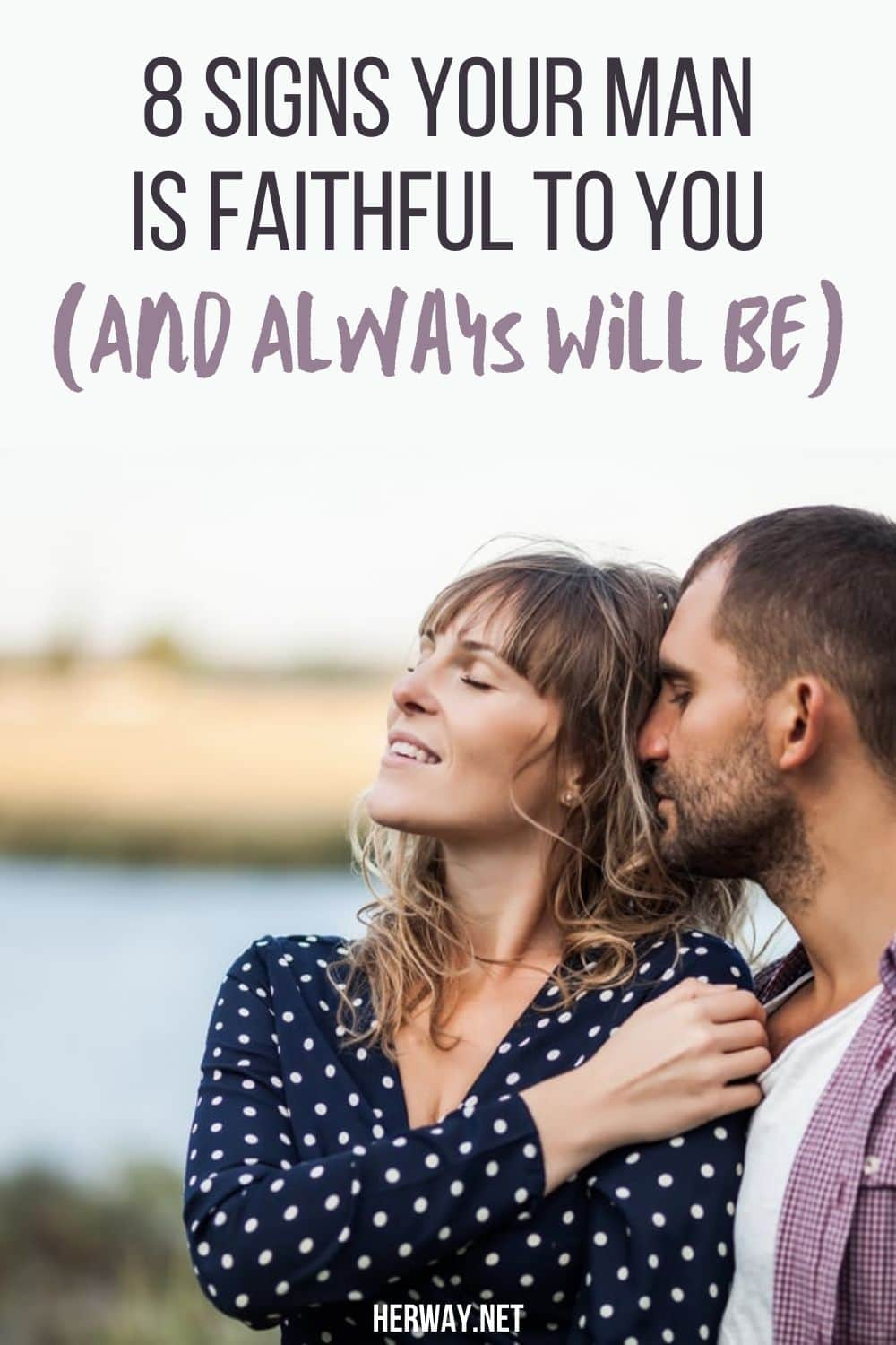 8 Signs Your Man Is Faithful To You (And Always Will Be)