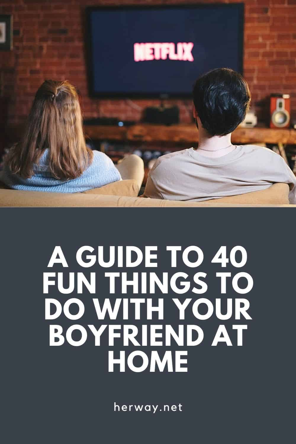 A Guide To 20 Fun Things To Do With Your Boyfriend At Home