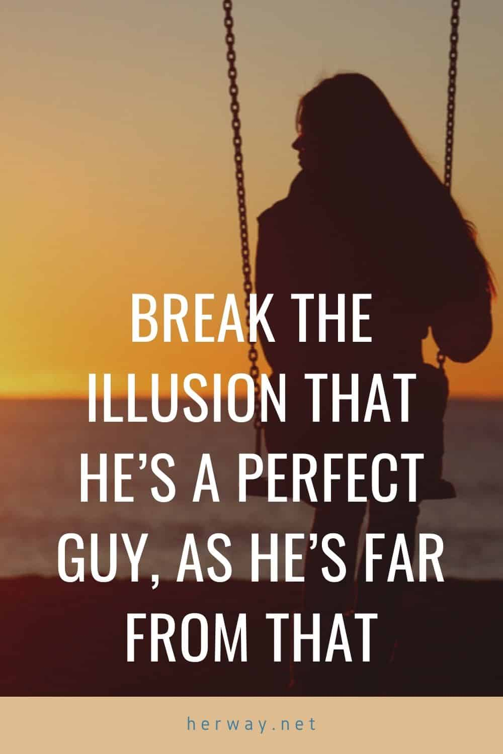 Break The Illusion That He's A Perfect Guy, As He's Far From That