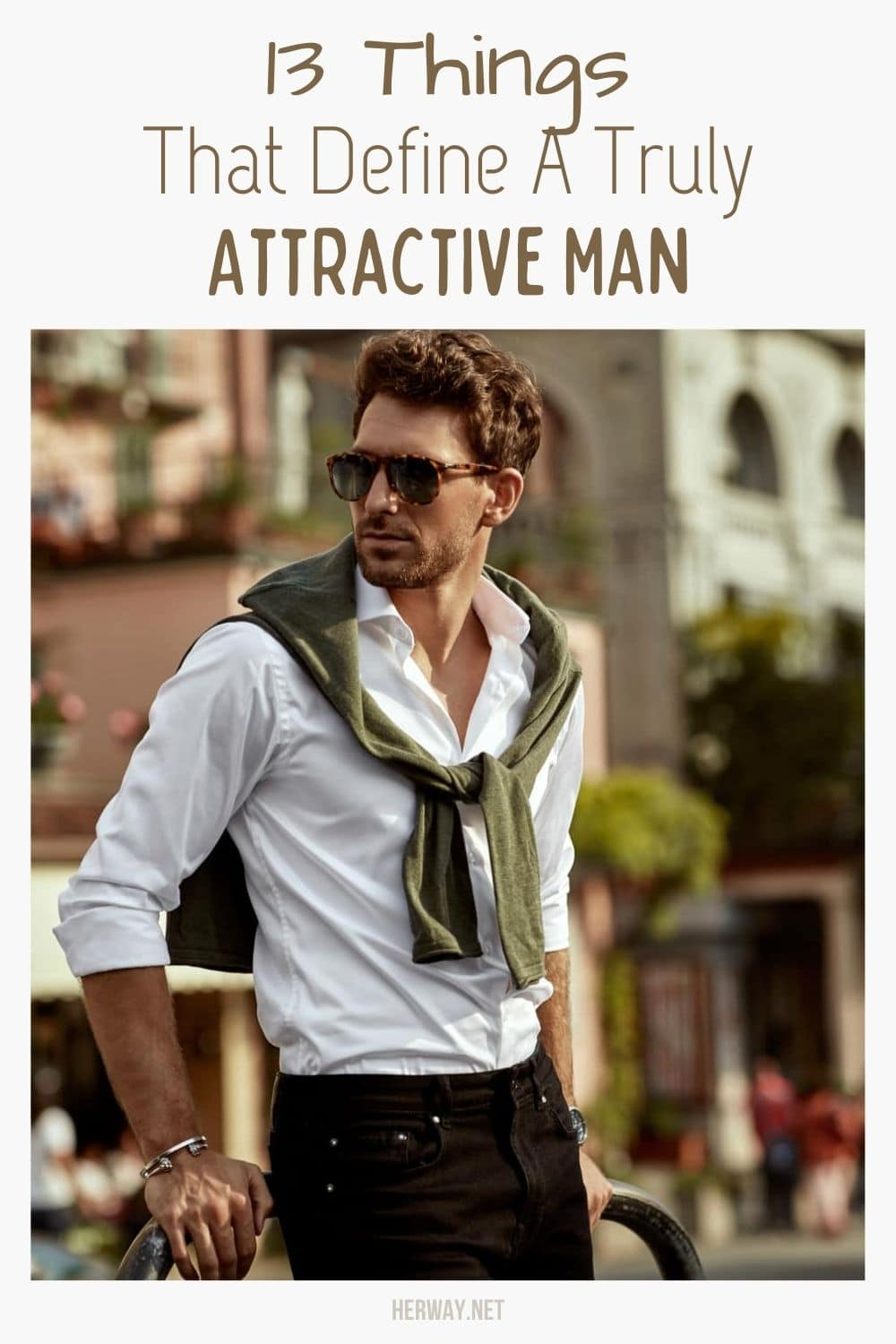 13 Things That Define A Truly Attractive Man