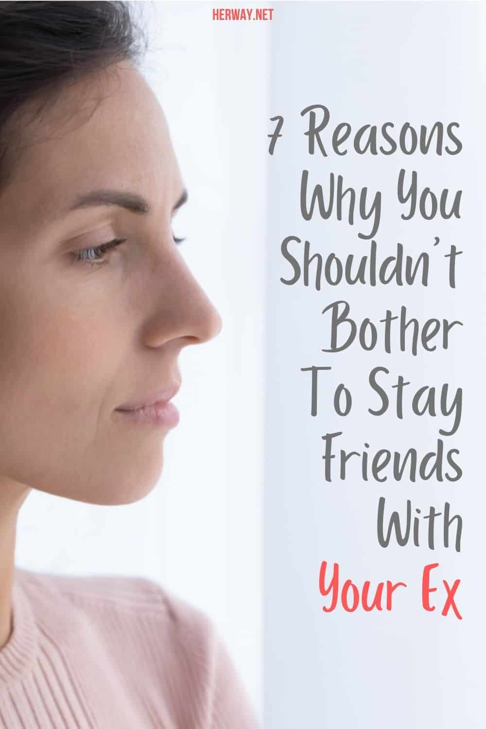 7 Reasons Why You Shouldn't Bother To Stay Friends With Your Ex
