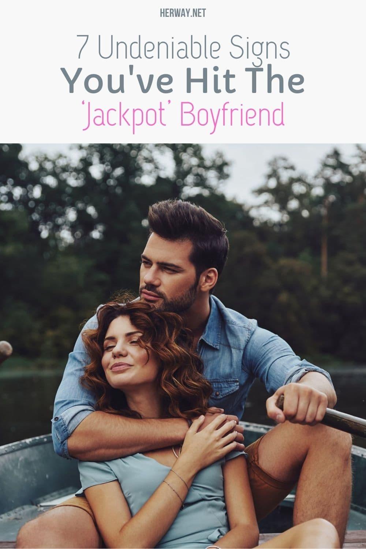 7 Undeniable Signs You've Hit The 'Jackpot' Boyfriend