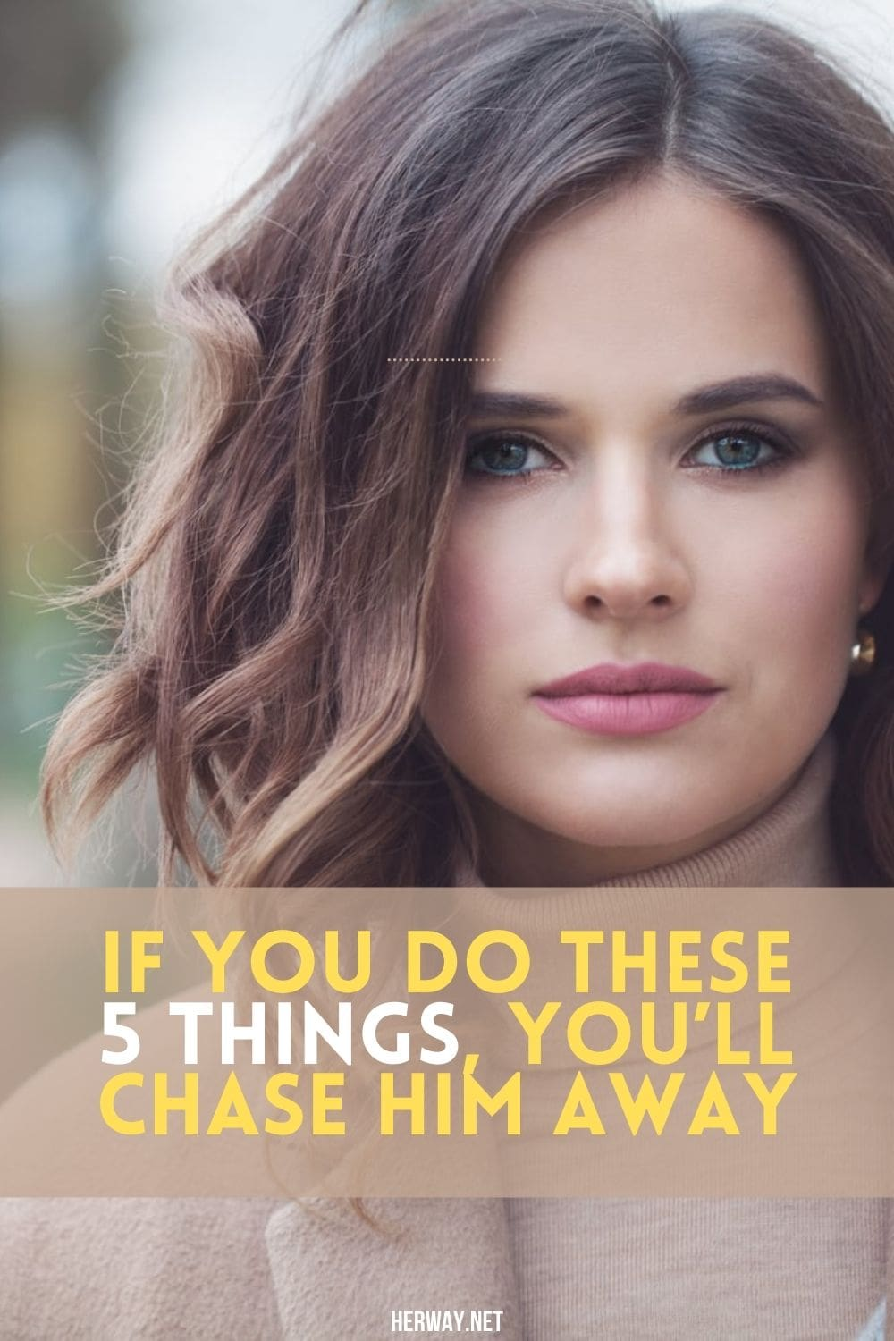 If You Do These 5 Things, You'll Chase Him Away