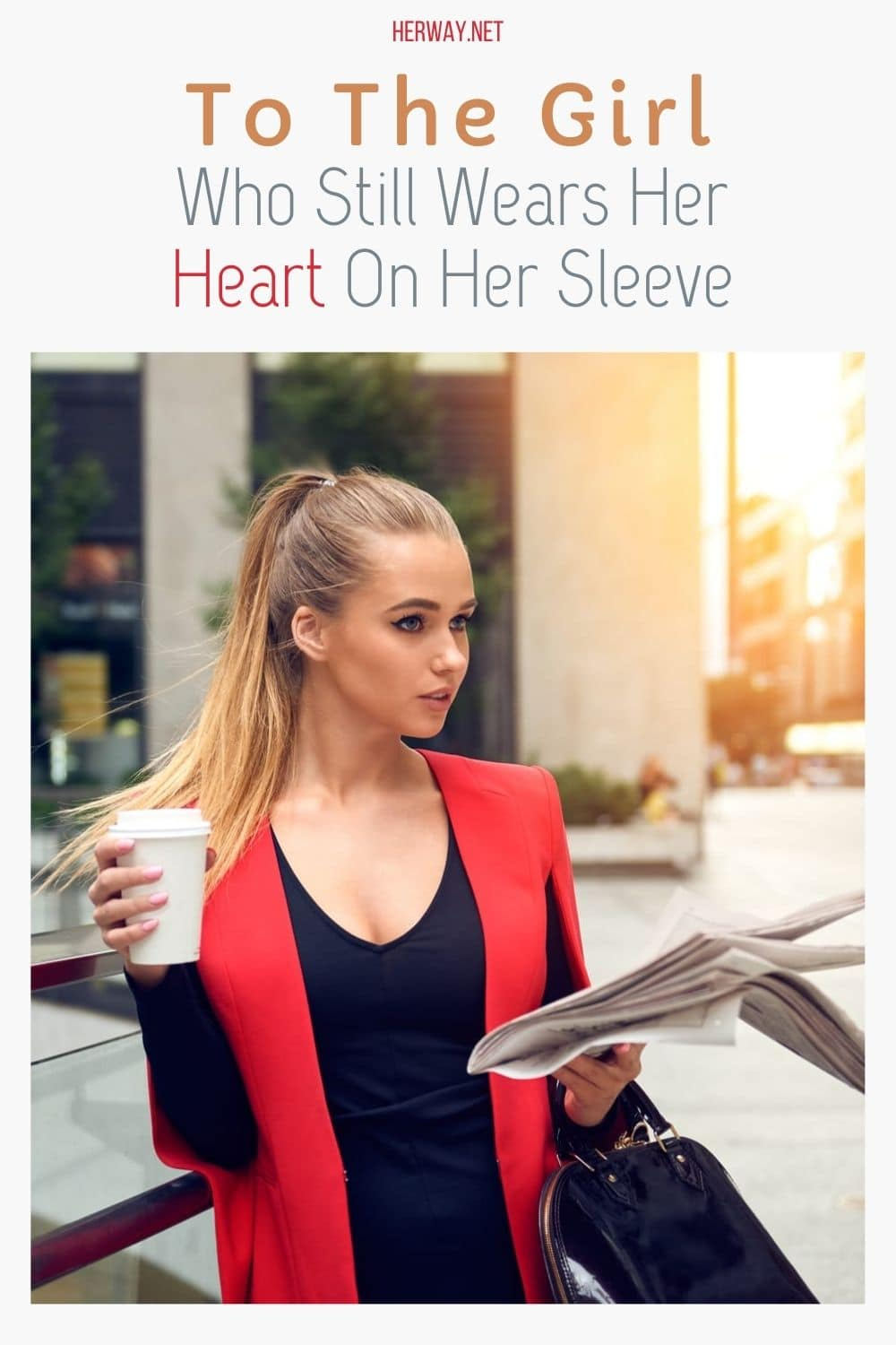 To The Girl Who Still Wears Her Heart On Her Sleeve
