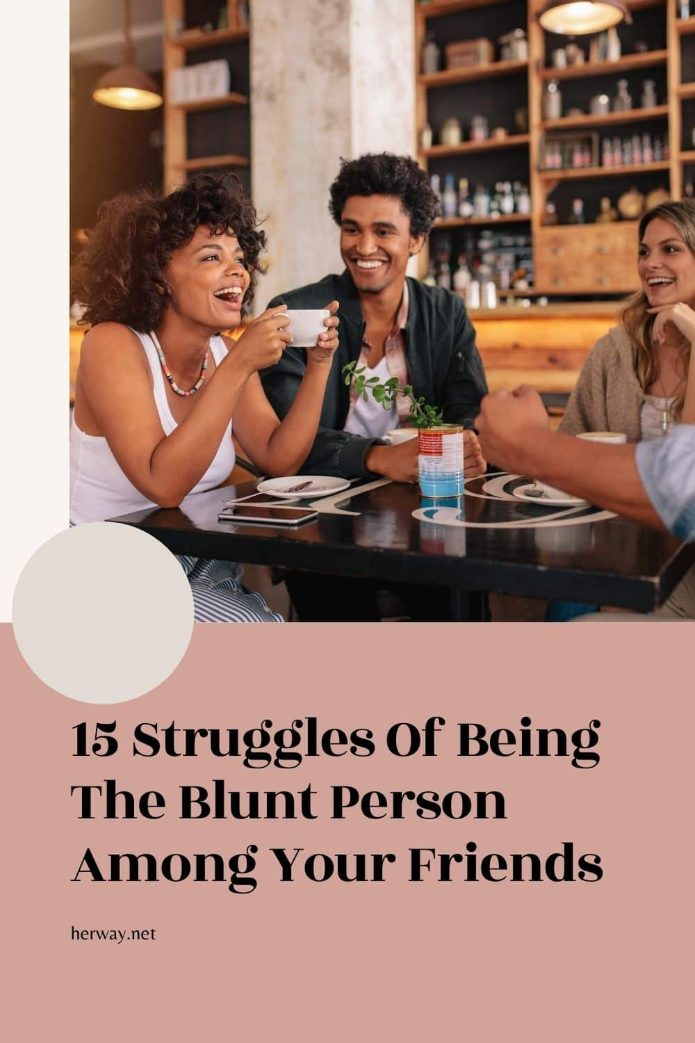 15 Struggles Of Being The Blunt Person Among Your Friends