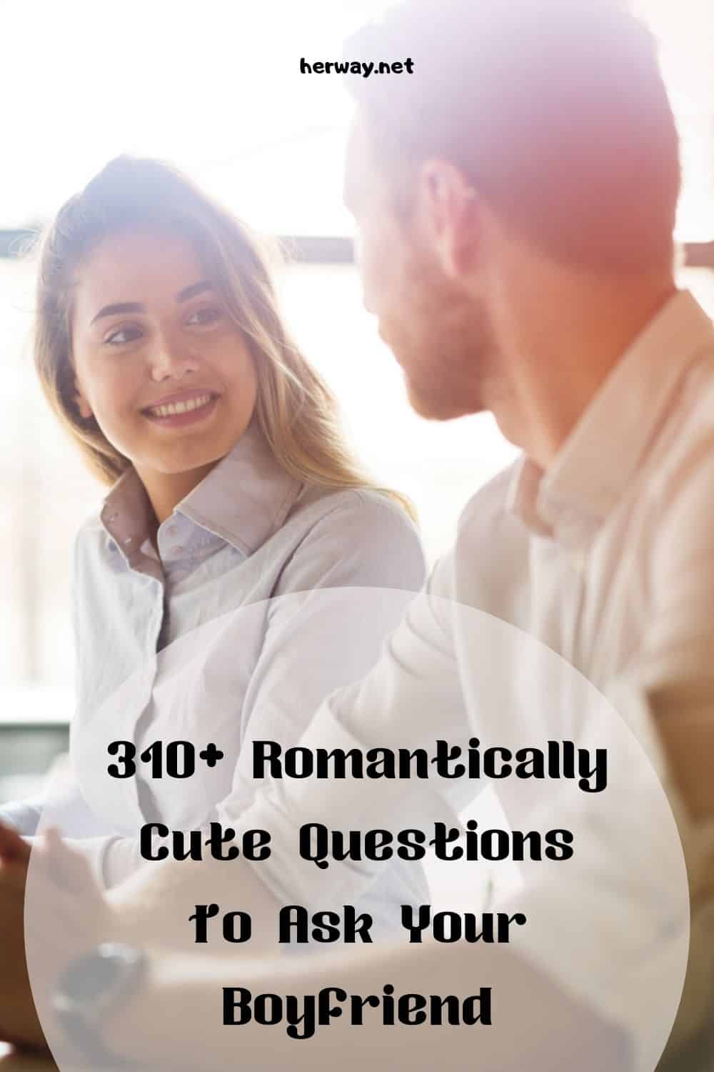 310+ Romantically Cute Questions To Ask Your Boyfriend