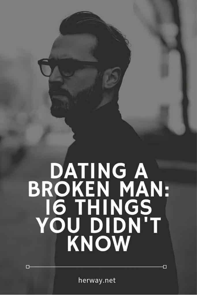 Dating A Broken Man 15 Things You Didn't Know